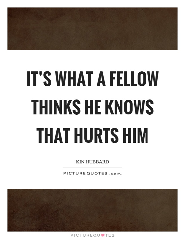 It's what a fellow thinks he knows that hurts him Picture Quote #1