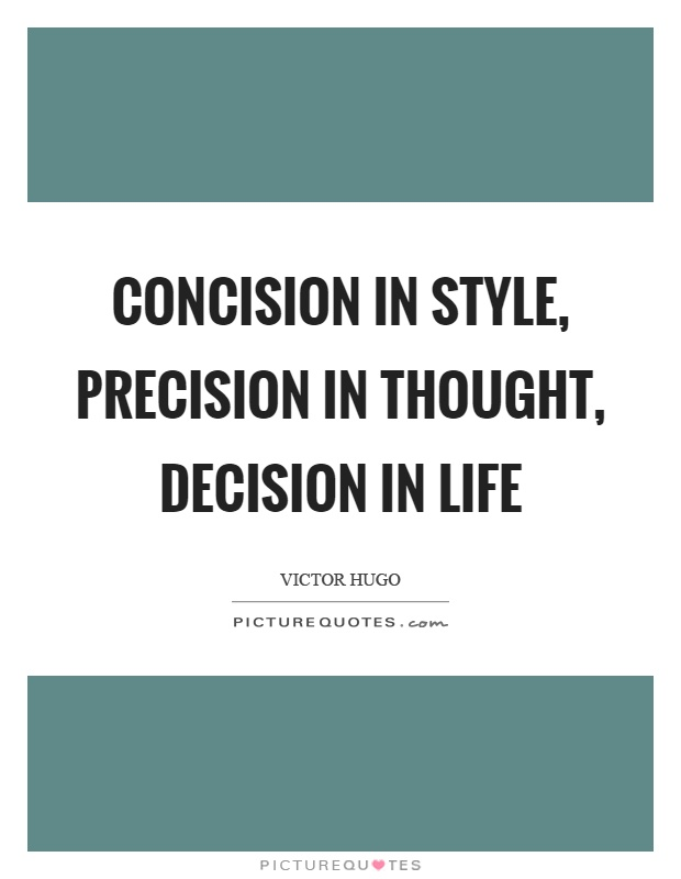 Concision in style, precision in thought, decision in life Picture Quote #1