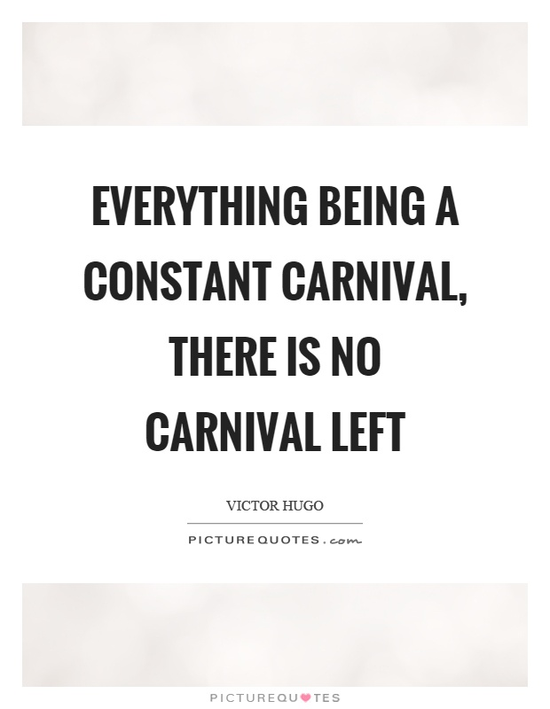Everything being a constant carnival, there is no carnival left Picture Quote #1
