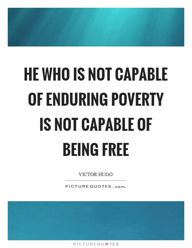 He who is not capable of enduring poverty is not capable of being free Picture Quote #1
