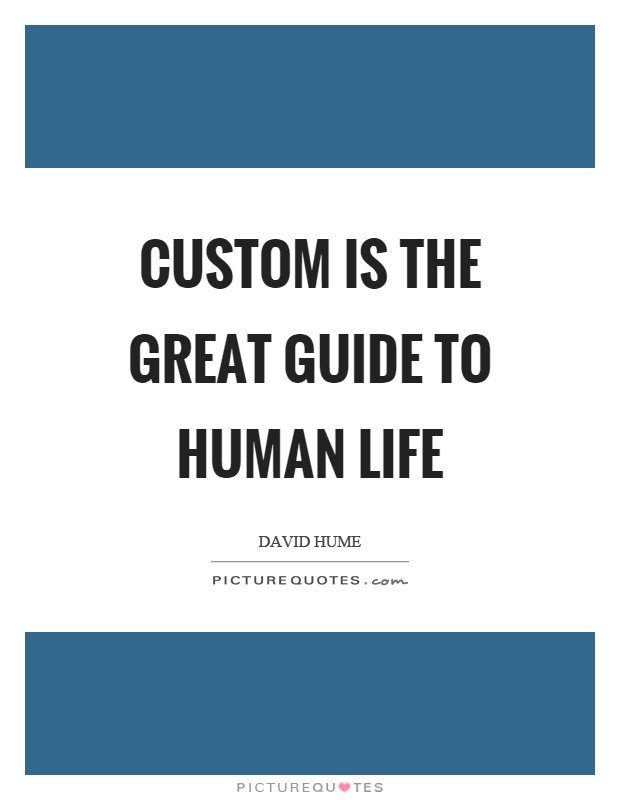 Custom is the great guide to human life Picture Quote #1