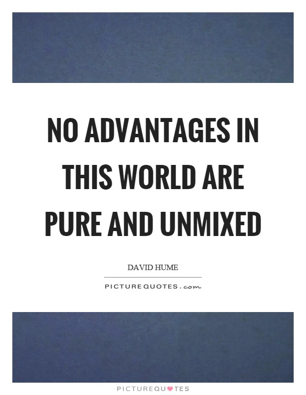 No advantages in this world are pure and unmixed Picture Quote #1