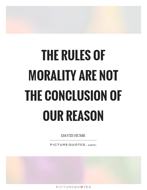 The rules of morality are not the conclusion of our reason Picture Quote #1