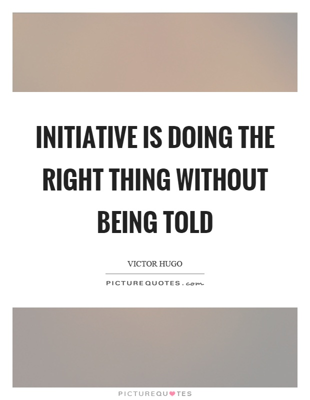 Initiative is doing the right thing without being told Picture Quote #1
