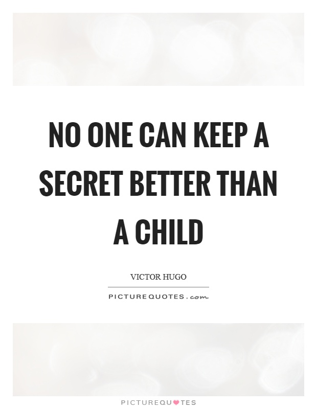 No one can keep a secret better than a child Picture Quote #1