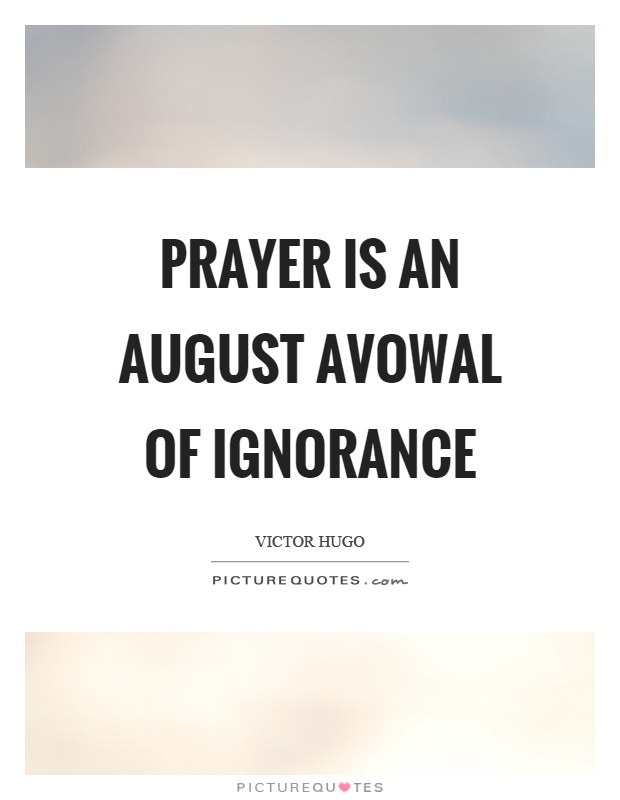 Prayer is an August avowal of ignorance Picture Quote #1
