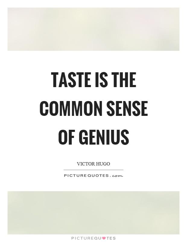 Taste is the common sense of genius Picture Quote #1