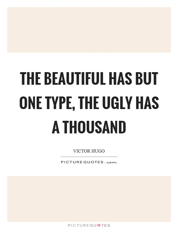 The beautiful has but one type, the ugly has a thousand Picture Quote #1