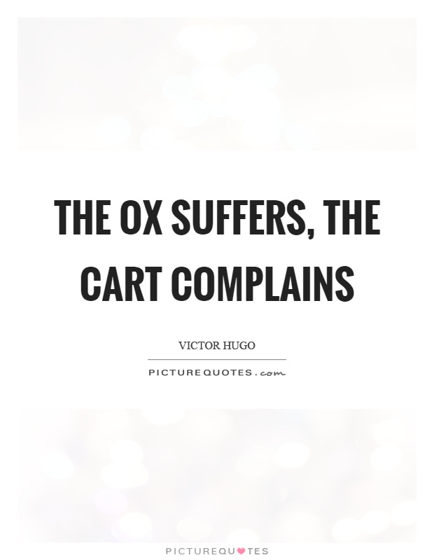 The ox suffers, the cart complains Picture Quote #1