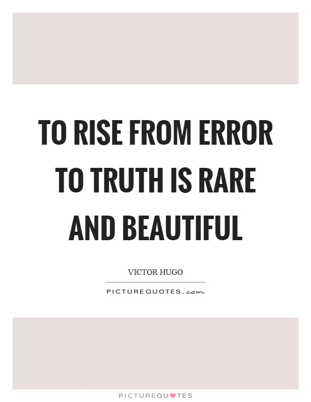 To rise from error to truth is rare and beautiful Picture Quote #1
