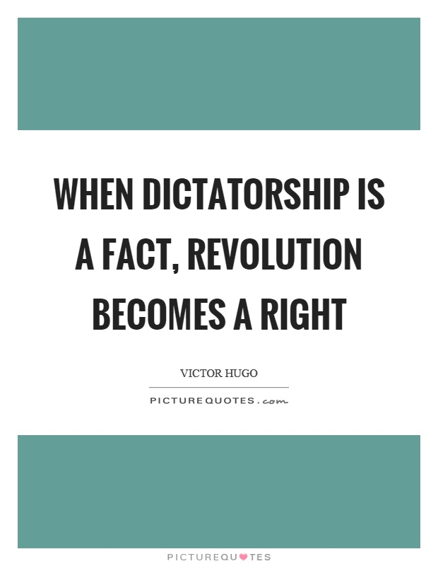 When dictatorship is a fact, revolution becomes a right Picture Quote #1