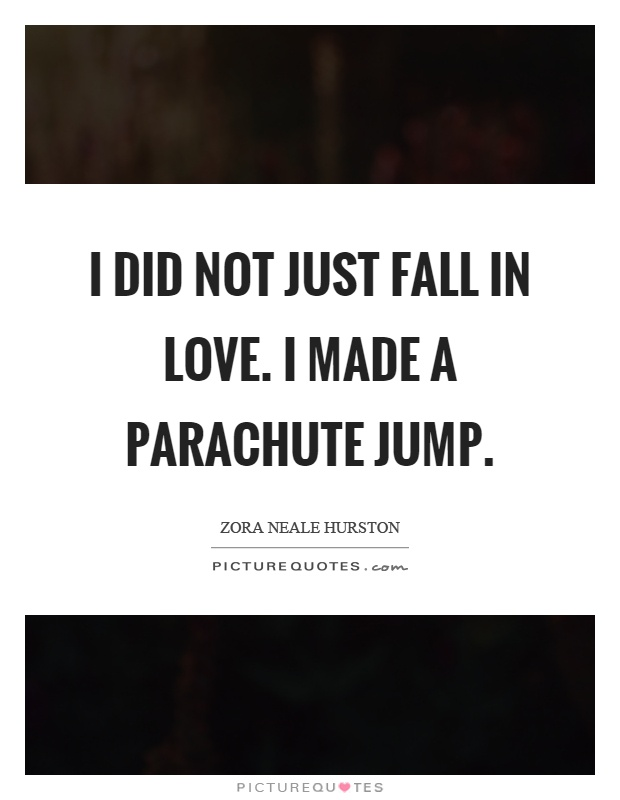 I did not just fall in love. I made a parachute jump Picture Quote #1