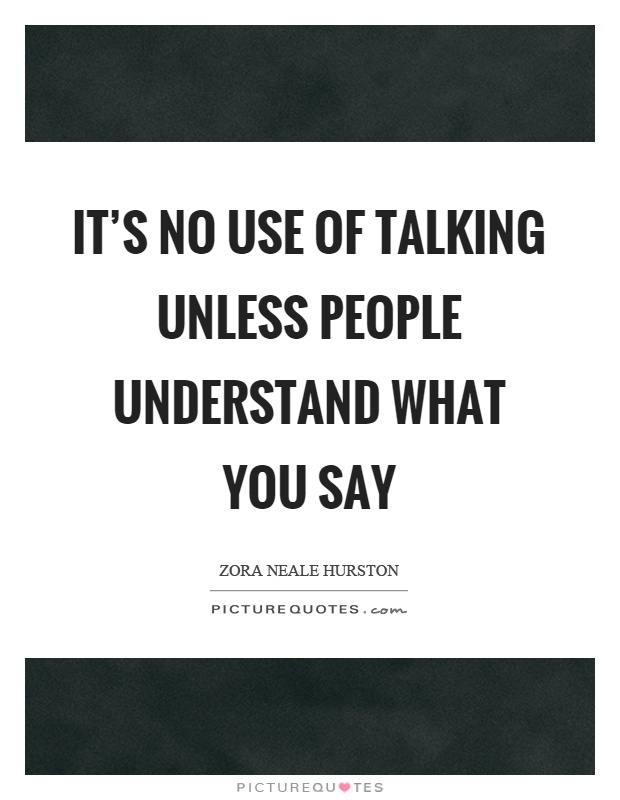 It's no use of talking unless people understand what you say Picture Quote #1