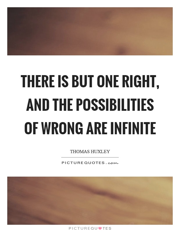 There is but one right, and the possibilities of wrong are infinite Picture Quote #1