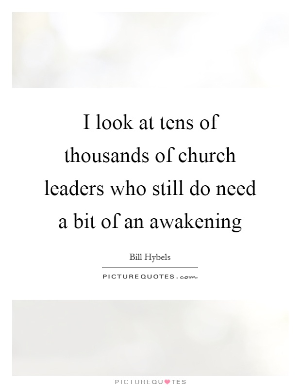 I look at tens of thousands of church leaders who still do need a bit of an awakening Picture Quote #1