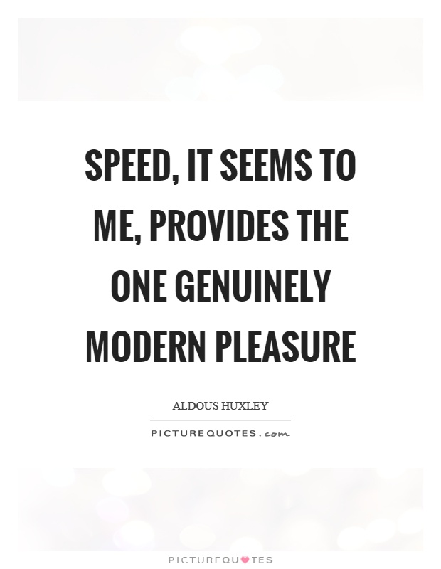 Speed, it seems to me, provides the one genuinely modern pleasure Picture Quote #1