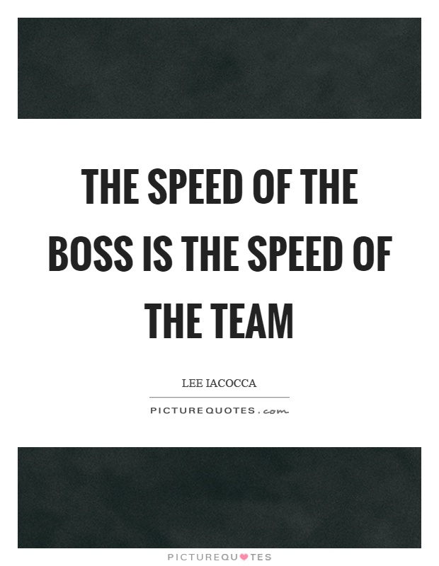 The speed of the boss is the speed of the team Picture Quote #1