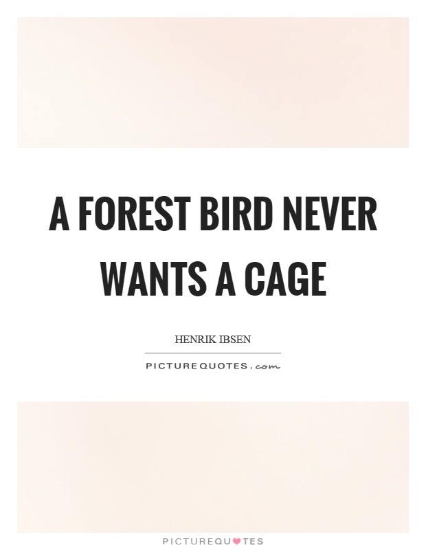 A forest bird never wants a cage Picture Quote #1