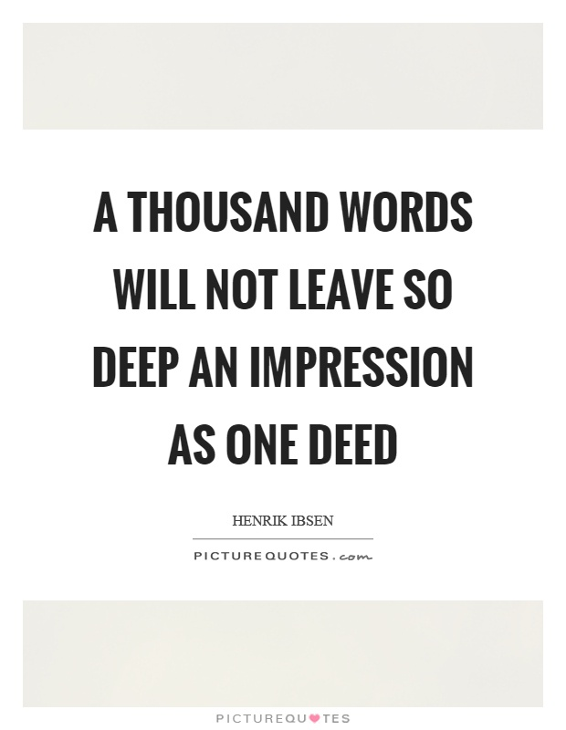 A thousand words will not leave so deep an impression as one deed Picture Quote #1