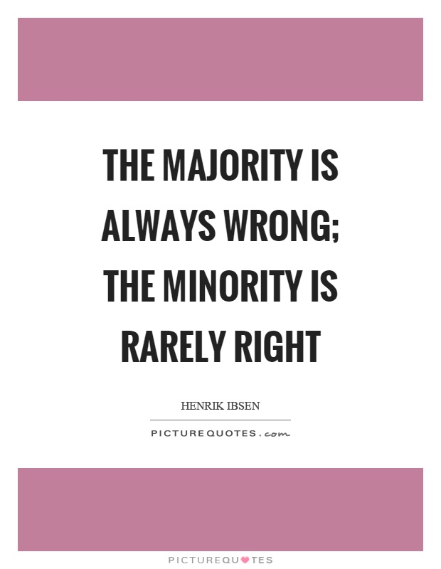 The majority is always wrong; the minority is rarely right Picture Quote #1