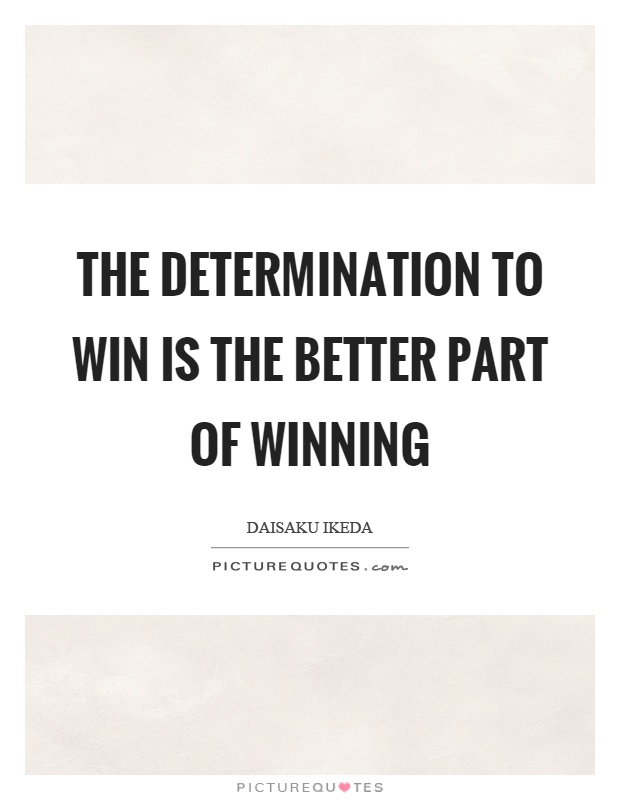 The determination to win is the better part of winning Picture Quote #1
