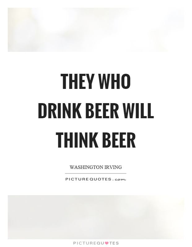 They who drink beer will think beer Picture Quote #1