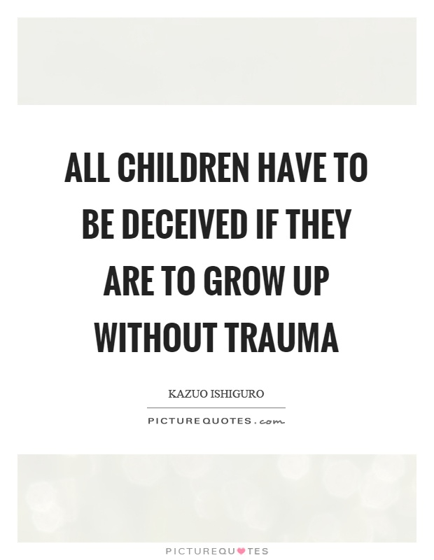 All children have to be deceived if they are to grow up without trauma Picture Quote #1