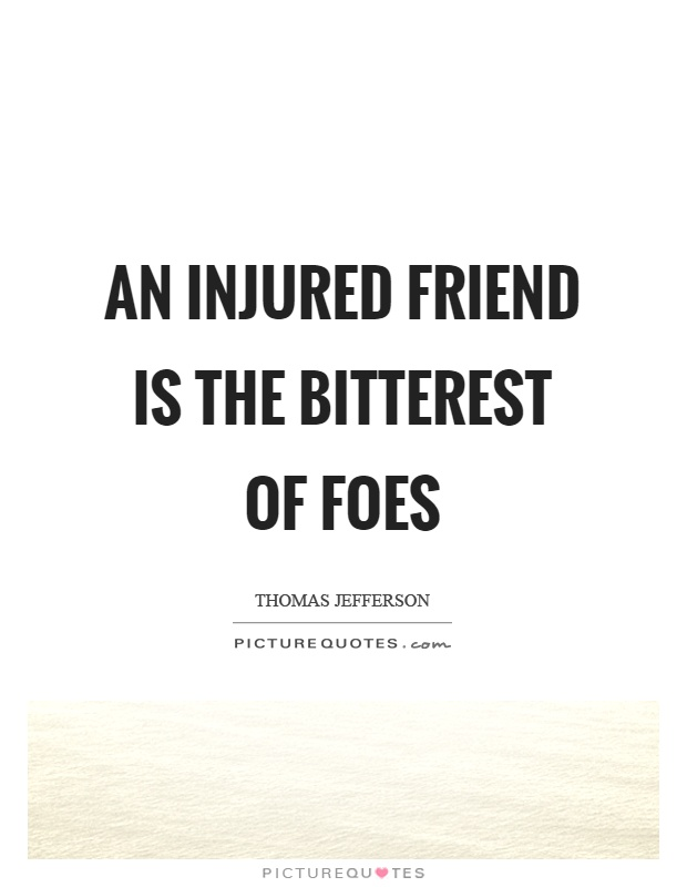 An injured friend is the bitterest of foes Picture Quote #1