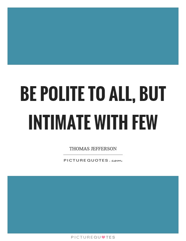 Be polite to all, but intimate with few Picture Quote #1