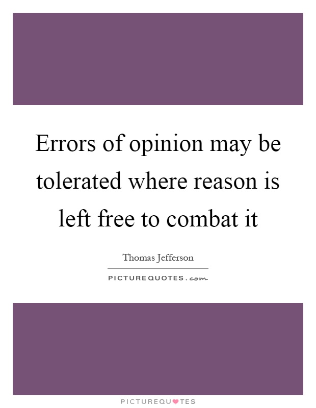 Errors of opinion may be tolerated where reason is left free to combat it Picture Quote #1