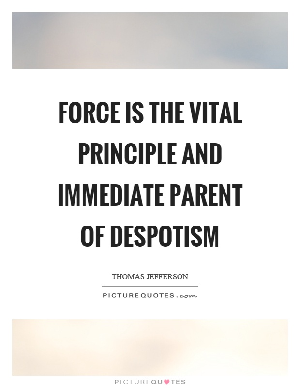 Force is the vital principle and immediate parent of despotism Picture Quote #1