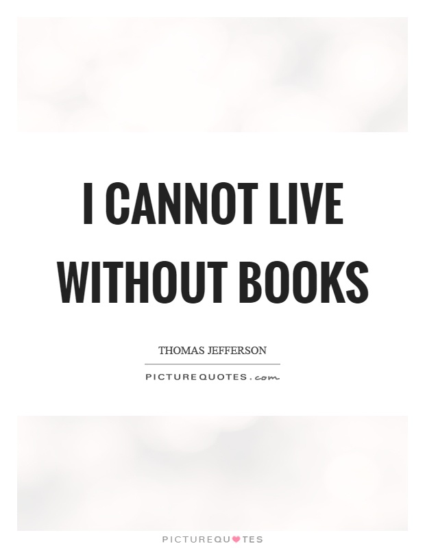 I cannot live without books Picture Quote #1