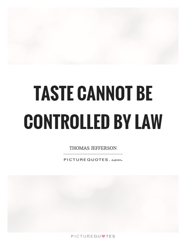 Taste cannot be controlled by law Picture Quote #1