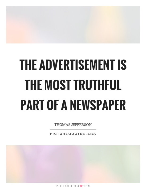 The advertisement is the most truthful part of a newspaper Picture Quote #1