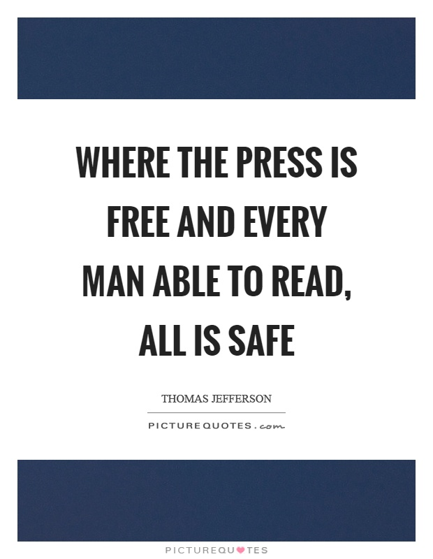 Where the press is free and every man able to read, all is safe Picture Quote #1