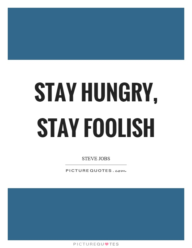 Stay hungry, stay foolish Picture Quote #1