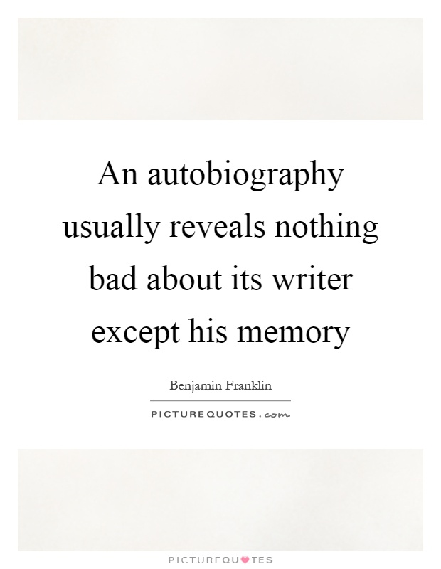 An autobiography usually reveals nothing bad about its writer except his memory Picture Quote #1