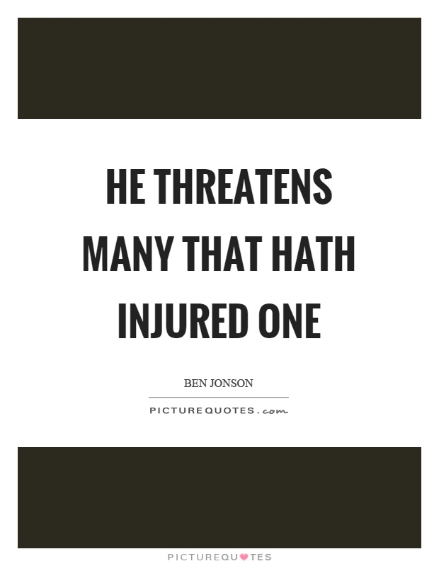 He threatens many that hath injured one Picture Quote #1