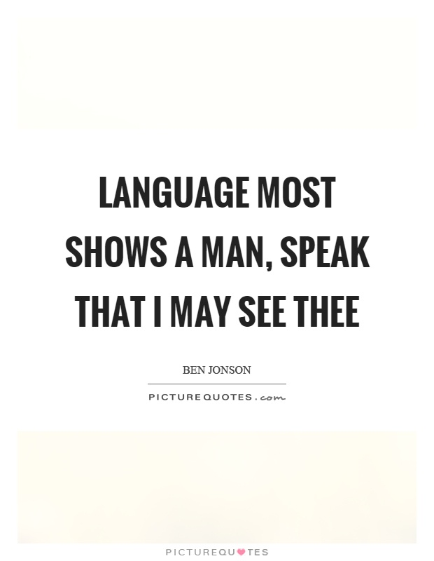Language most shows a man, speak that I may see thee Picture Quote #1