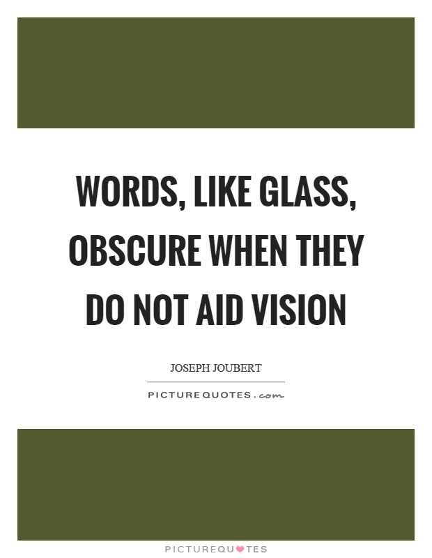 Words, like glass, obscure when they do not aid vision Picture Quote #1