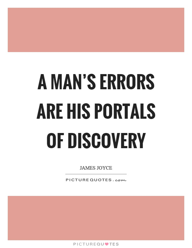 A man's errors are his portals of discovery Picture Quote #1