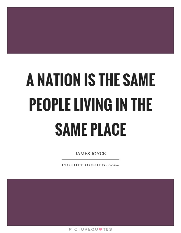 A nation is the same people living in the same place Picture Quote #1