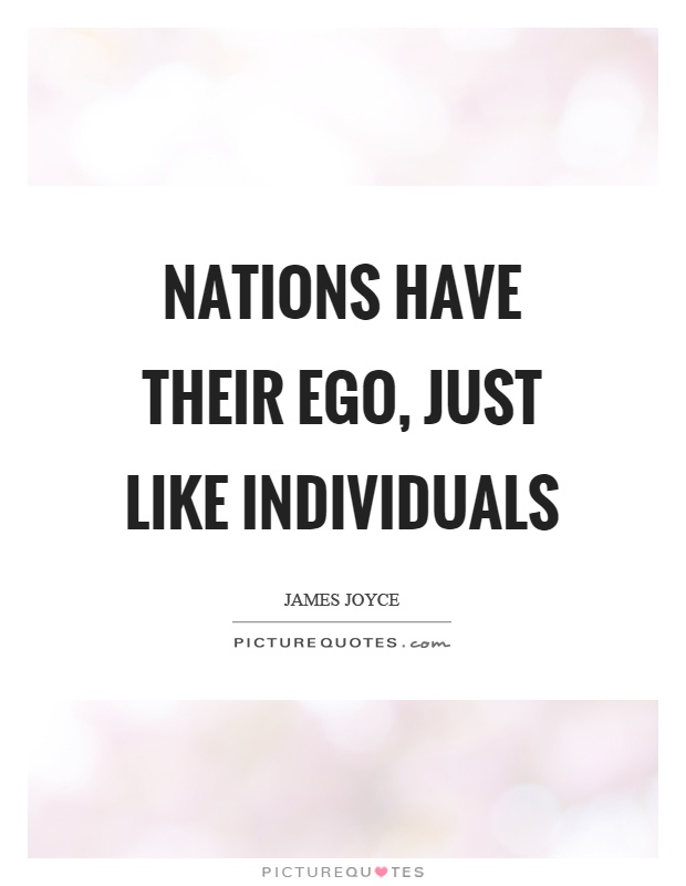 Nations have their ego, just like individuals Picture Quote #1