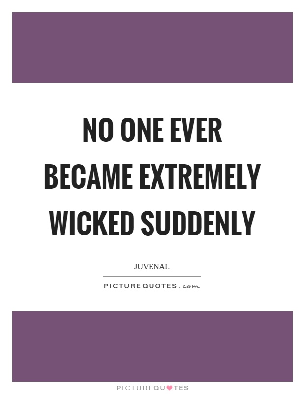 No one ever became extremely wicked suddenly Picture Quote #1