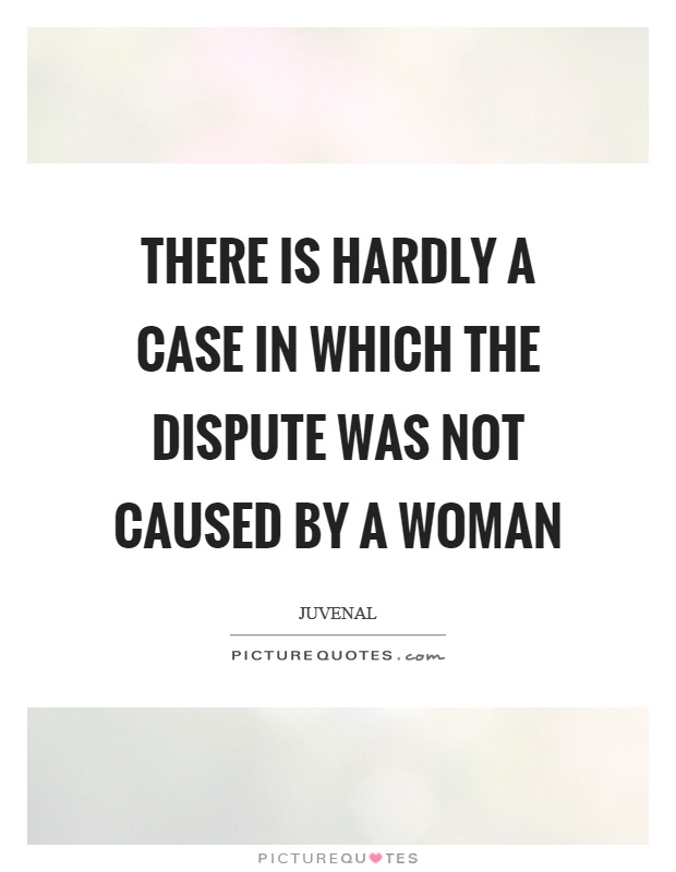 There is hardly a case in which the dispute was not caused by a woman Picture Quote #1