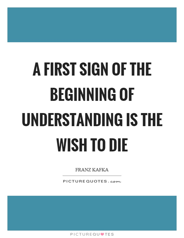 A first sign of the beginning of understanding is the wish to die Picture Quote #1