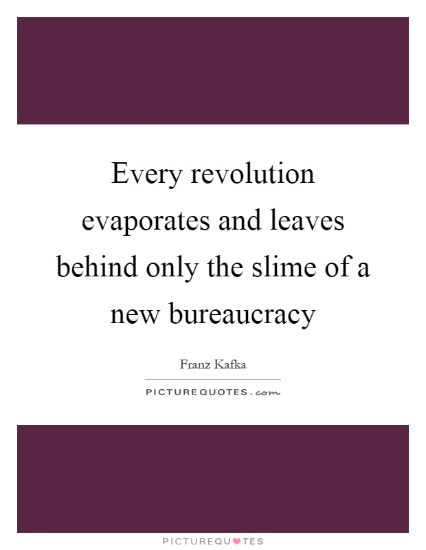 Every revolution evaporates and leaves behind only the slime of a new bureaucracy Picture Quote #1