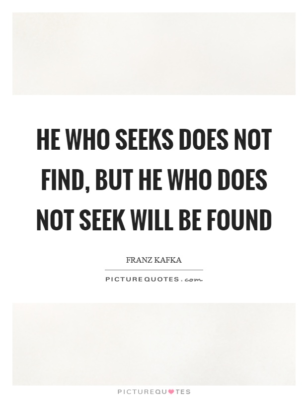 He who seeks does not find, but he who does not seek will be found Picture Quote #1