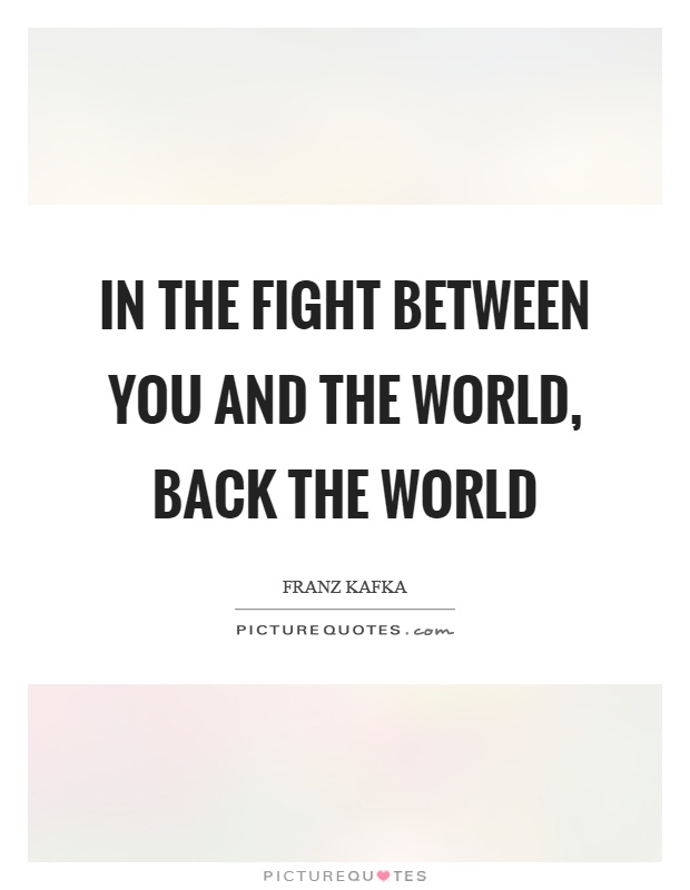 In the fight between you and the world, back the world Picture Quote #1