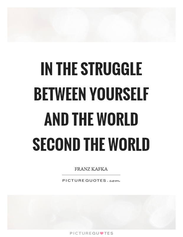 In the struggle between yourself and the world second the world Picture Quote #1